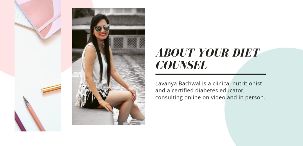 Lavanya Bachwal is a clinical nutritionist and a certified diabetes educator with over a decade's experience, consulting online on video and in person.